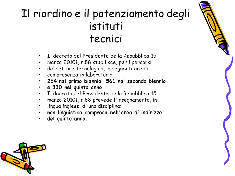 Il riordino e il potenziamento degli istituti tecnici Il decreto del Presidente della Repubblica 15 marzo 20101, n.88 stabilisce, per i percorsi del s