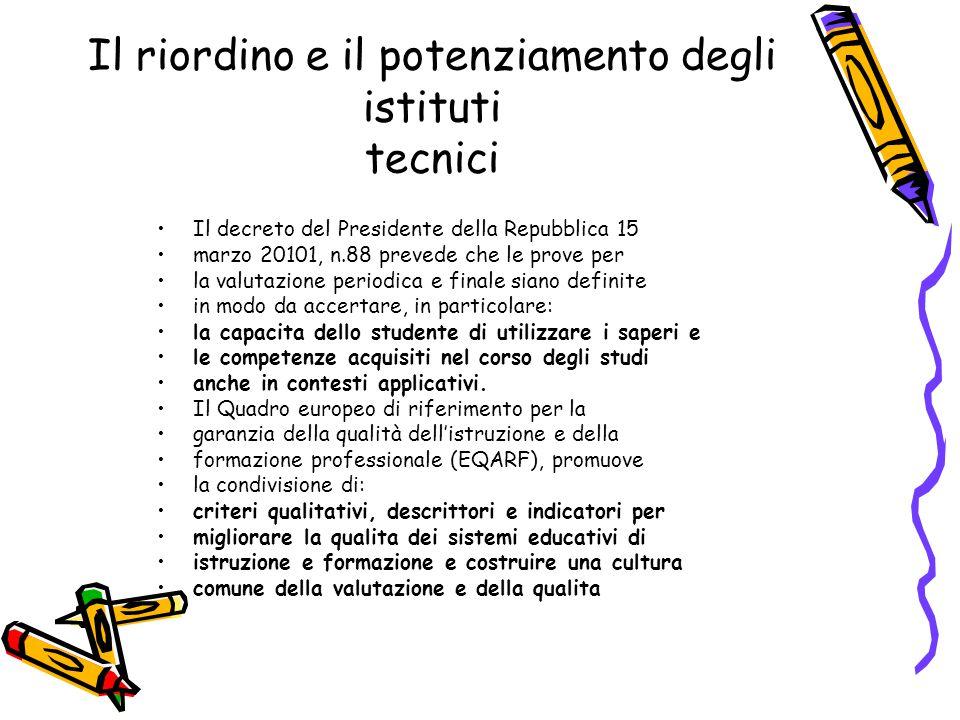 Il riordino e il potenziamento degli istituti tecnici Il decreto del Presidente della Repubblica 15 marzo 20101, n.88 prevede che le prove per la valu