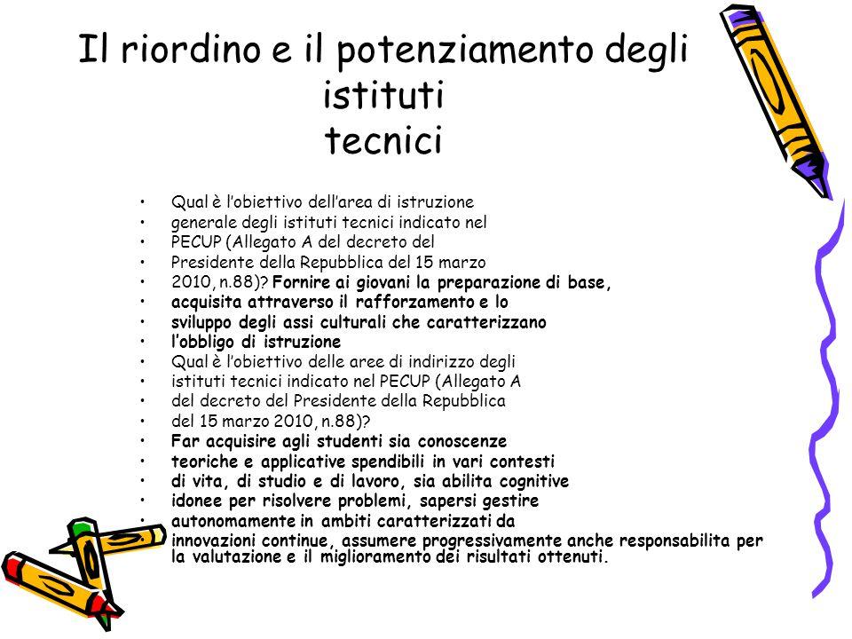 Il riordino e il potenziamento degli istituti tecnici Qual è l'obiettivo dell'area di istruzione generale degli istituti tecnici indicato nel PECUP (A