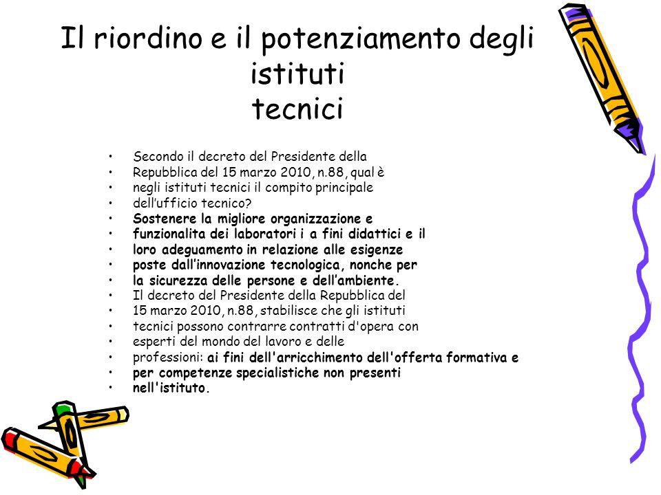 Il riordino e il potenziamento degli istituti tecnici Secondo il decreto del Presidente della Repubblica del 15 marzo 2010, n.88, qual è negli istitut
