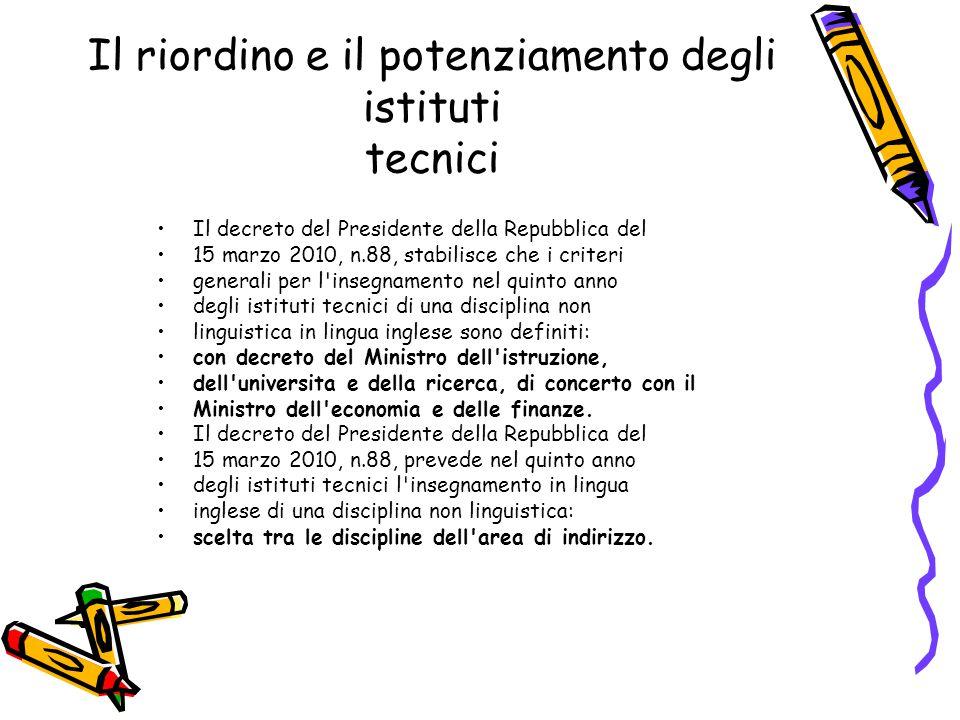 Il riordino e il potenziamento degli istituti tecnici Il decreto del Presidente della Repubblica del 15 marzo 2010, n.88, stabilisce che i criteri gen