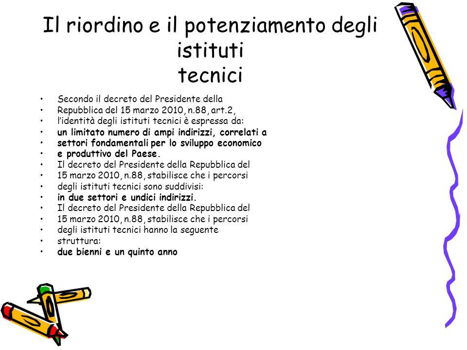 Il riordino e il potenziamento degli istituti tecnici Il decreto del Presidente della Repubblica del 15 marzo 2010, n.88, stabilisce che negli istituti tecnici l'insegnamento di scienze motorie è impartito: secondo le indicazioni nazionali relative al medesimo insegnamento dei percorsi liceali.