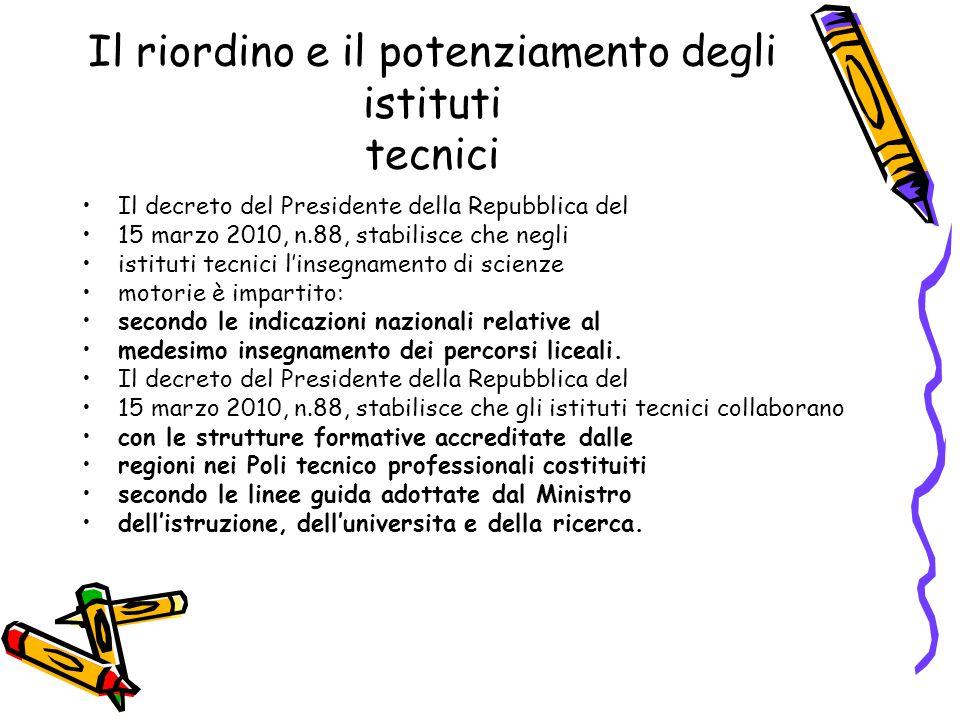Il riordino e il potenziamento degli istituti tecnici Il decreto del Presidente della Repubblica del 15 marzo 2010, n.88, stabilisce che negli istitut