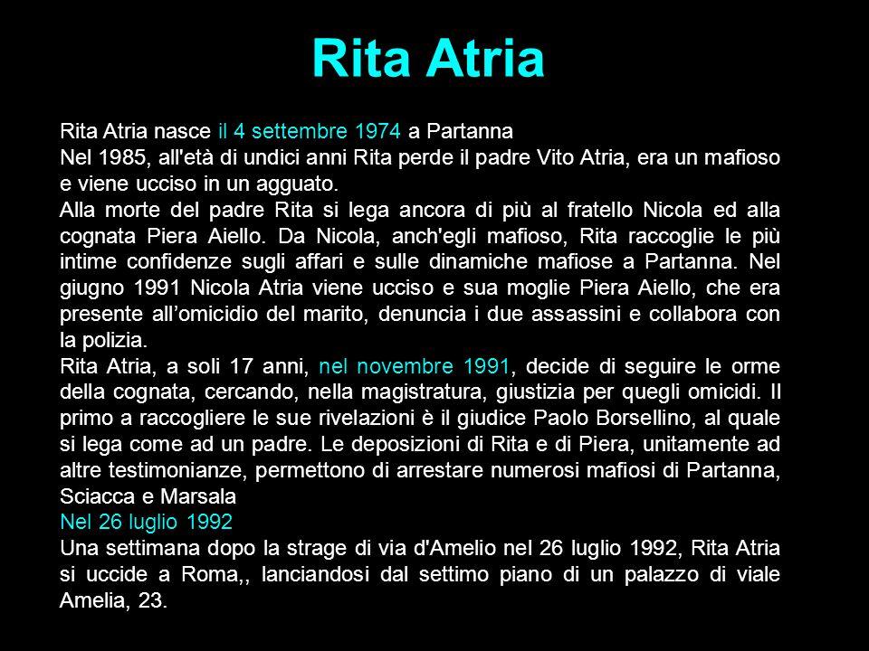 Rita Atria Rita Atria nasce il 4 settembre 1974 a Partanna Nel 1985, all'età di undici anni Rita perde il padre Vito Atria, era un mafioso e viene ucc