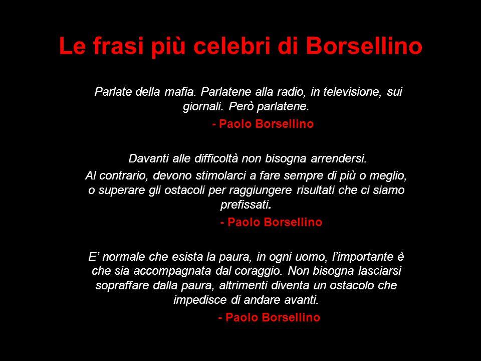 Le frasi più celebri di Borsellino Parlate della mafia. Parlatene alla radio, in televisione, sui giornali. Però parlatene. - Paolo Borsellino Davanti
