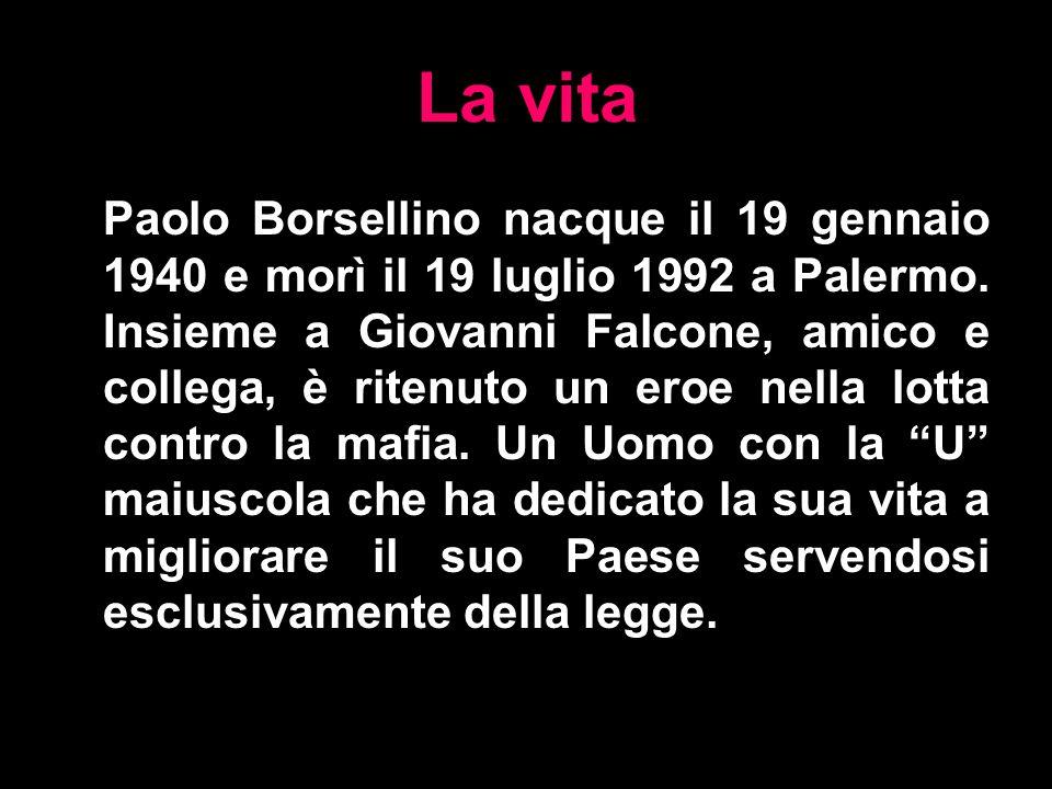 La vita Paolo Borsellino nacque il 19 gennaio 1940 e morì il 19 luglio 1992 a Palermo. Insieme a Giovanni Falcone, amico e collega, è ritenuto un eroe
