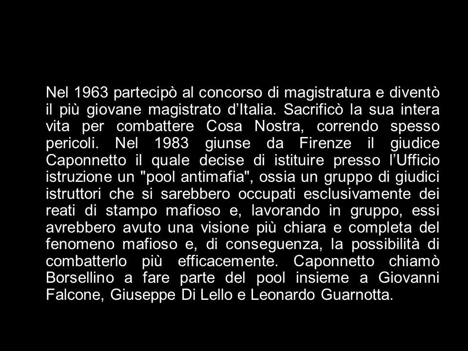 Nel 1963 partecipò al concorso di magistratura e diventò il più giovane magistrato d'Italia. Sacrificò la sua intera vita per combattere Cosa Nostra,