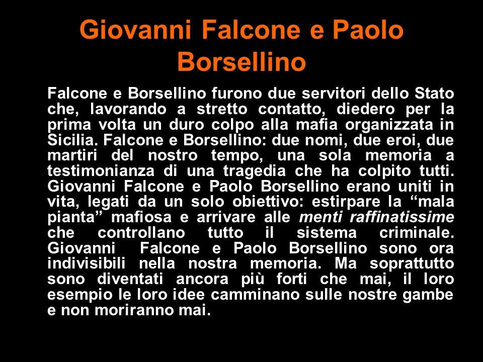 Giovanni Falcone e Paolo Borsellino Falcone e Borsellino furono due servitori dello Stato che, lavorando a stretto contatto, diedero per la prima volt