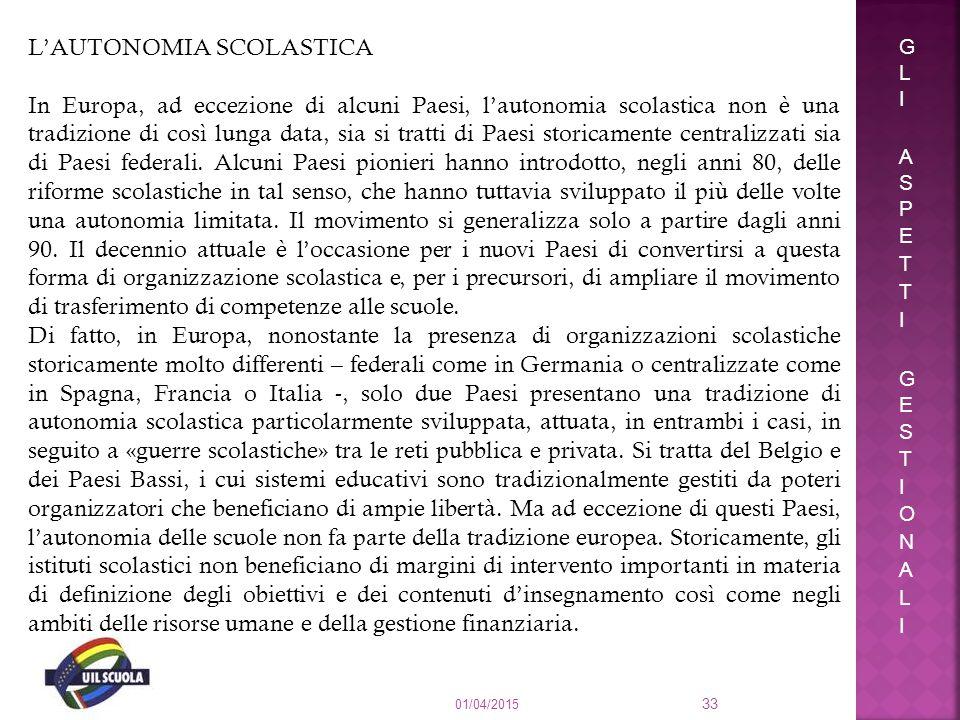 01/04/2015 33 L'AUTONOMIA SCOLASTICA In Europa, ad eccezione di alcuni Paesi, l'autonomia scolastica non è una tradizione di così lunga data, sia si t