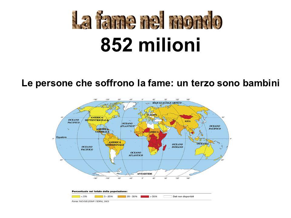 852 milioni Le persone che soffrono la fame: un terzo sono bambini