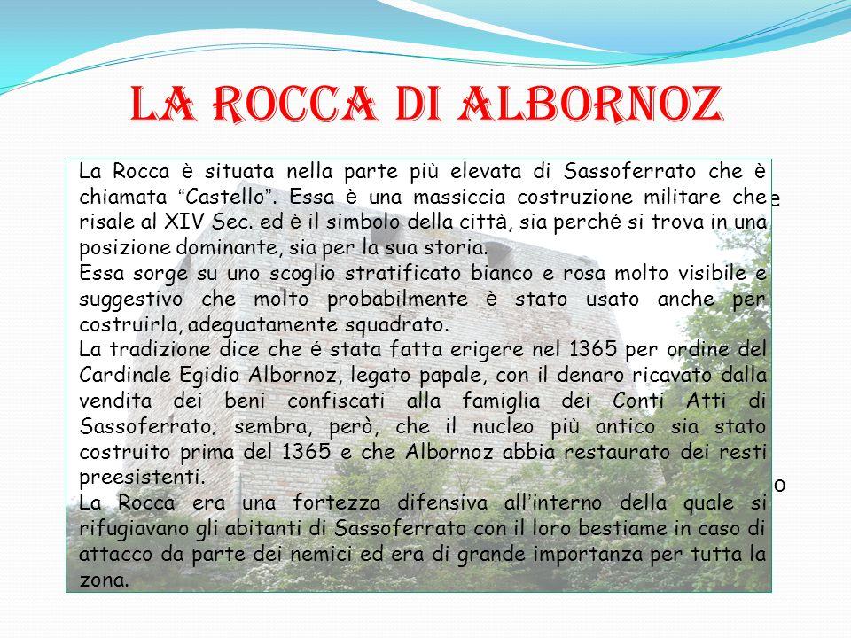 """LA ROCCA DI ALBORNOZ La Rocca è situata nella parte più elevata di Sassoferrato che è chiamata """"Castello"""". Essa è una massiccia costruzione militare c"""