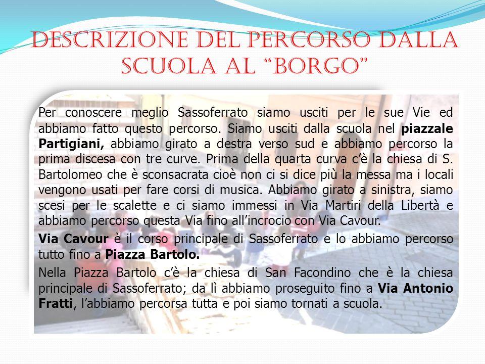 """DESCRIZIONE DEL PERCORSO DALLA SCUOLA AL """"BORGO"""" Per conoscere meglio Sassoferrato siamo usciti per le sue Vie ed abbiamo fatto questo percorso. Siamo"""