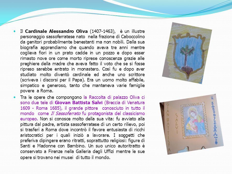Il Cardinale Alessandro Oliva (1407-1463), è un illustre personaggio sassoferratese nato nella frazione di Caboccolino da genitori probabilmente benes