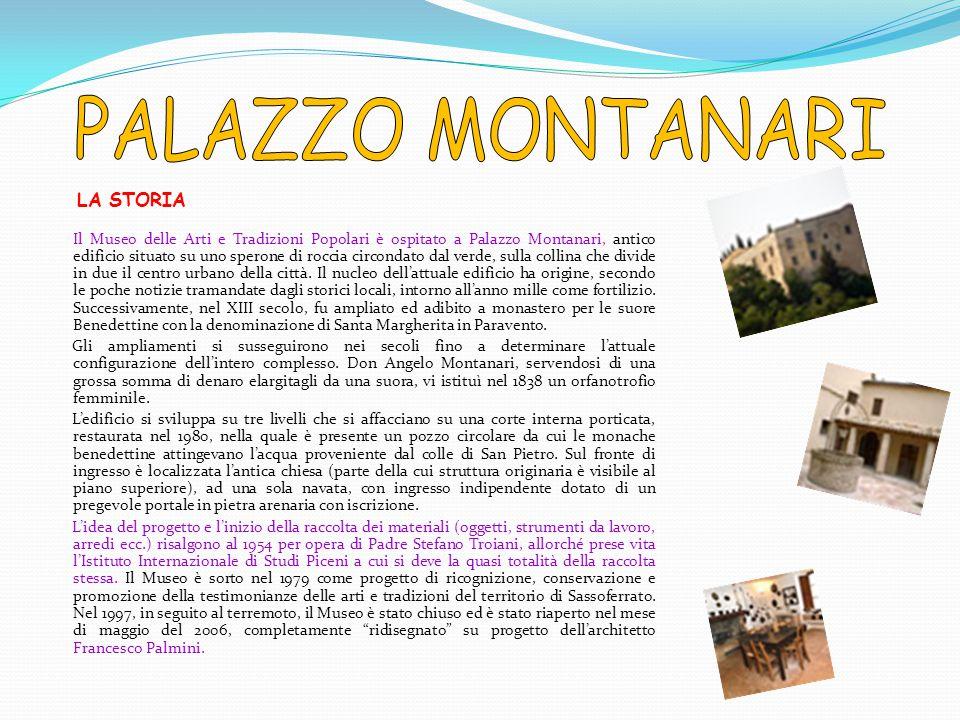 LA STORIA Il Museo delle Arti e Tradizioni Popolari è ospitato a Palazzo Montanari, antico edificio situato su uno sperone di roccia circondato dal ve
