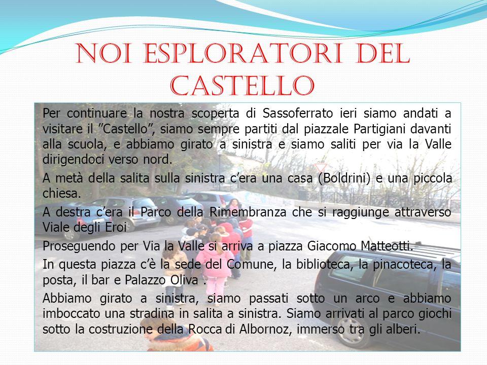 """NOI ESPLORATORI DEL CASTELLO Per continuare la nostra scoperta di Sassoferrato ieri siamo andati a visitare il """"Castello"""", siamo sempre partiti dal pi"""