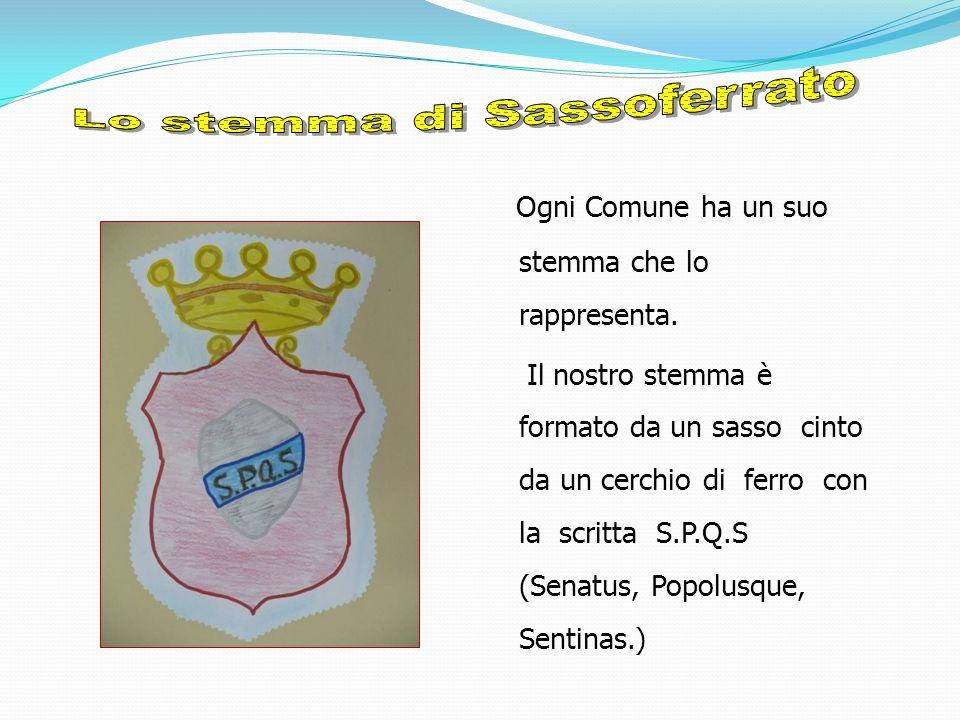 Ogni Comune ha un suo stemma che lo rappresenta. Il nostro stemma è formato da un sasso cinto da un cerchio di ferro con la scritta S.P.Q.S (Senatus,
