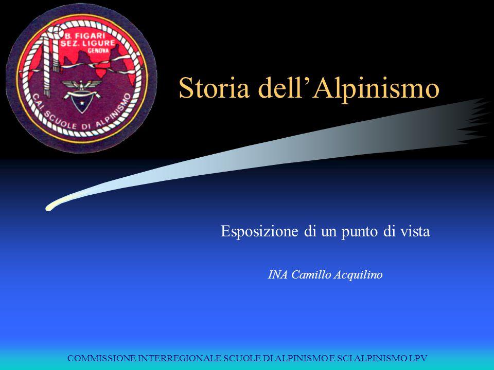 COMMISSIONE INTERREGIONALE SCUOLE DI ALPINISMO E SCI ALPINISMO LPV Storia dell'Alpinismo Esposizione di un punto di vista INA Camillo Acquilino