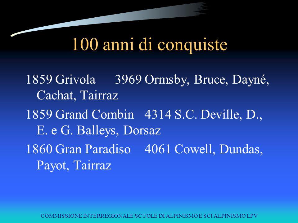 COMMISSIONE INTERREGIONALE SCUOLE DI ALPINISMO E SCI ALPINISMO LPV 100 anni di conquiste 1859Grivola3969Ormsby, Bruce, Dayné, Cachat, Tairraz 1859Gran
