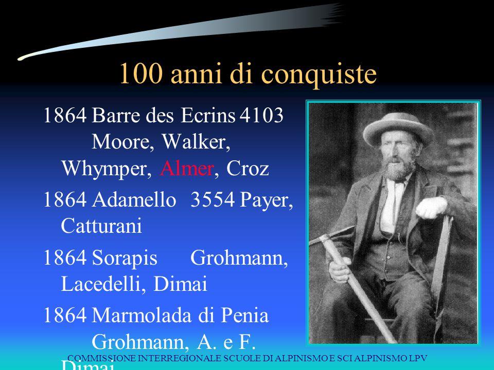 COMMISSIONE INTERREGIONALE SCUOLE DI ALPINISMO E SCI ALPINISMO LPV 100 anni di conquiste 1864Barre des Ecrins4103 Moore, Walker, Whymper, Almer, Croz