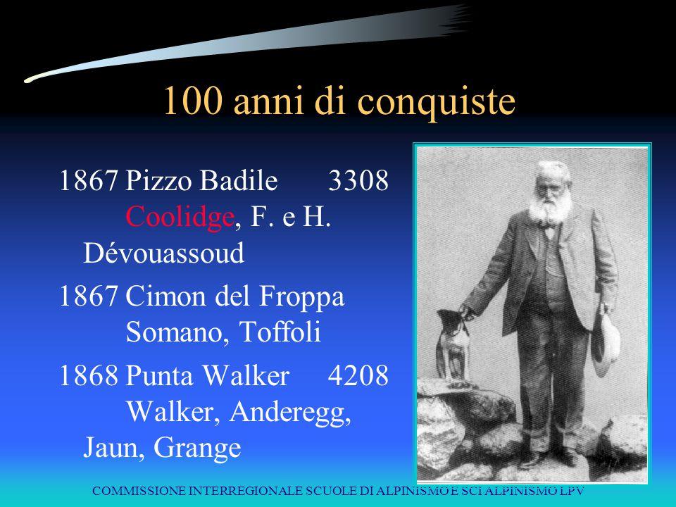 COMMISSIONE INTERREGIONALE SCUOLE DI ALPINISMO E SCI ALPINISMO LPV 100 anni di conquiste 1867Pizzo Badile3308 Coolidge, F. e H. Dévouassoud 1867Cimon