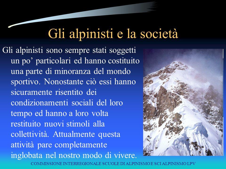COMMISSIONE INTERREGIONALE SCUOLE DI ALPINISMO E SCI ALPINISMO LPV Gli alpinisti e la società Gli alpinisti sono sempre stati soggetti un po' particol