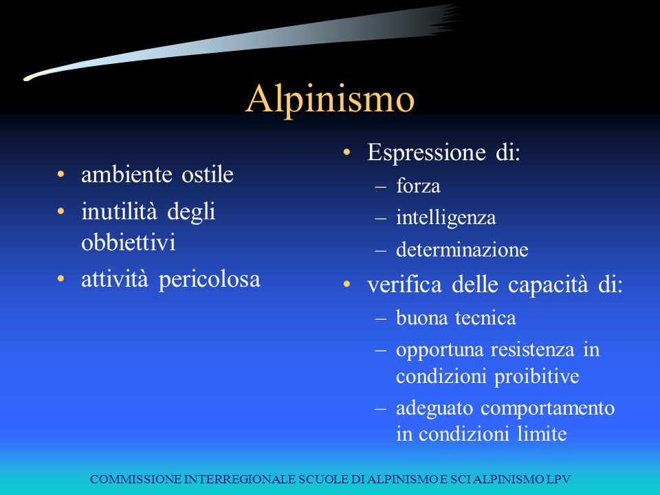 COMMISSIONE INTERREGIONALE SCUOLE DI ALPINISMO E SCI ALPINISMO LPV Alpinismo ambiente ostile inutilità degli obbiettivi attività pericolosa Espression