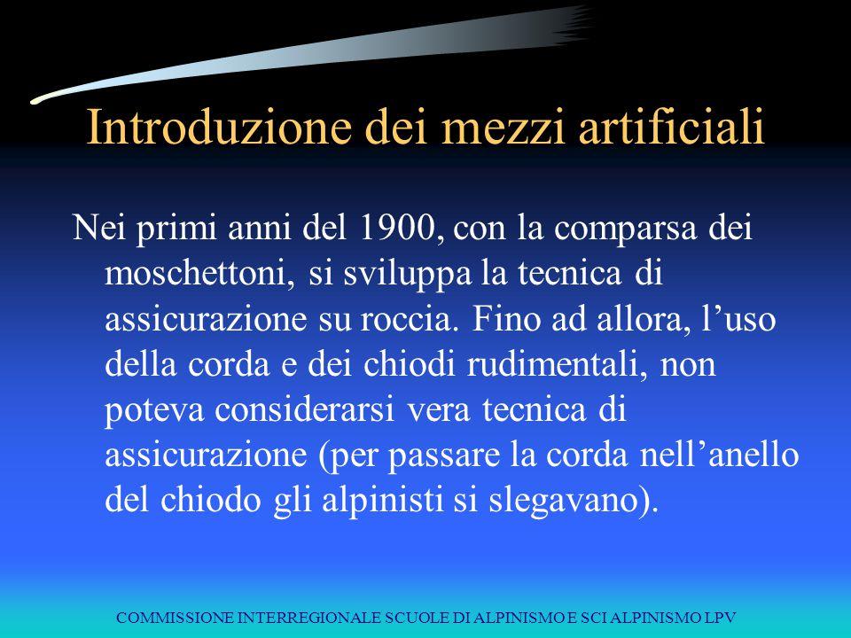 COMMISSIONE INTERREGIONALE SCUOLE DI ALPINISMO E SCI ALPINISMO LPV Introduzione dei mezzi artificiali Nei primi anni del 1900, con la comparsa dei mos