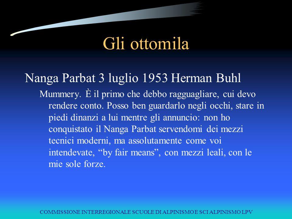 COMMISSIONE INTERREGIONALE SCUOLE DI ALPINISMO E SCI ALPINISMO LPV Gli ottomila Nanga Parbat 3 luglio 1953 Herman Buhl Mummery. È il primo che debbo r