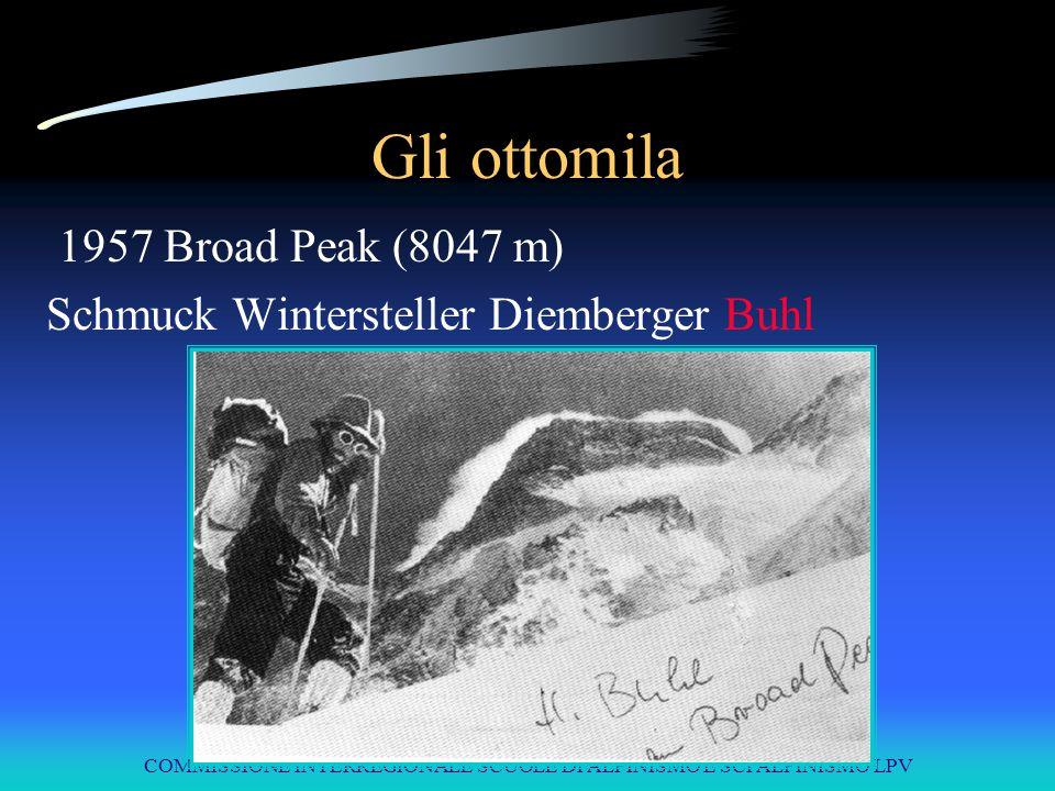COMMISSIONE INTERREGIONALE SCUOLE DI ALPINISMO E SCI ALPINISMO LPV Gli ottomila 1957 Broad Peak (8047 m) Schmuck Wintersteller Diemberger Buhl