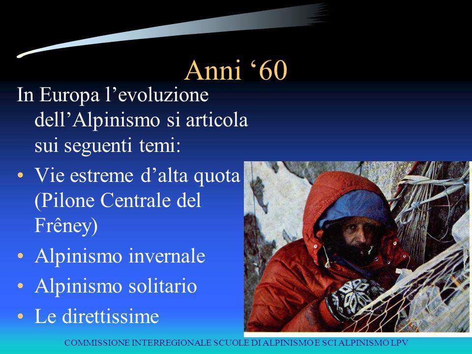 COMMISSIONE INTERREGIONALE SCUOLE DI ALPINISMO E SCI ALPINISMO LPV Anni '60 In Europa l'evoluzione dell'Alpinismo si articola sui seguenti temi: Vie e