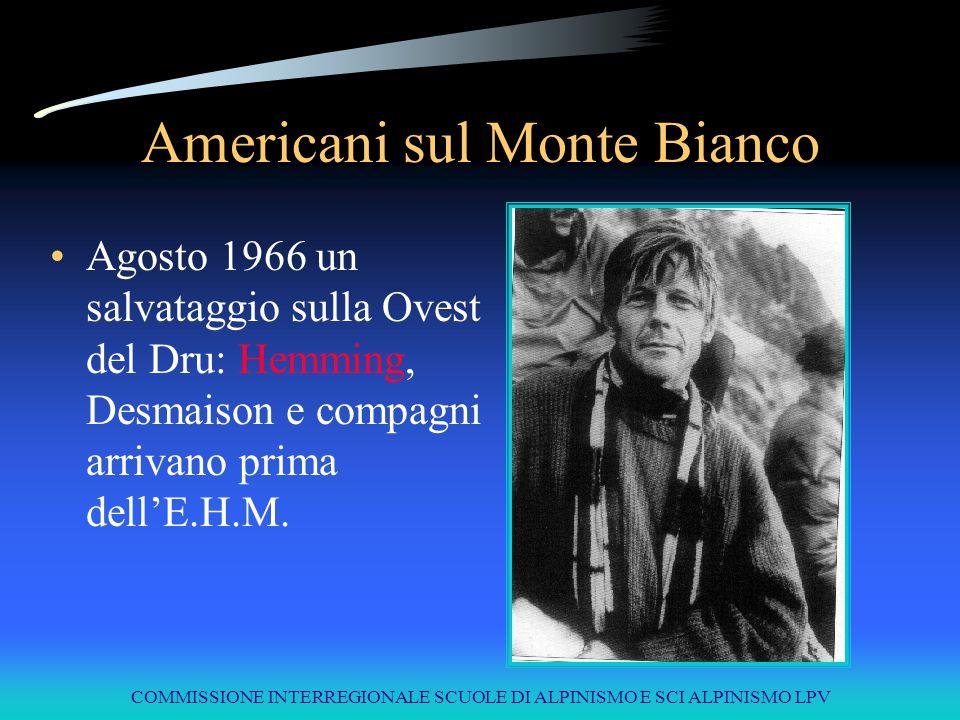 COMMISSIONE INTERREGIONALE SCUOLE DI ALPINISMO E SCI ALPINISMO LPV Americani sul Monte Bianco Agosto 1966 un salvataggio sulla Ovest del Dru: Hemming,