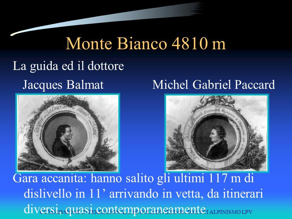 COMMISSIONE INTERREGIONALE SCUOLE DI ALPINISMO E SCI ALPINISMO LPV Monte Bianco 4810 m La guida ed il dottore Jacques Balmat Michel Gabriel Paccard Ga