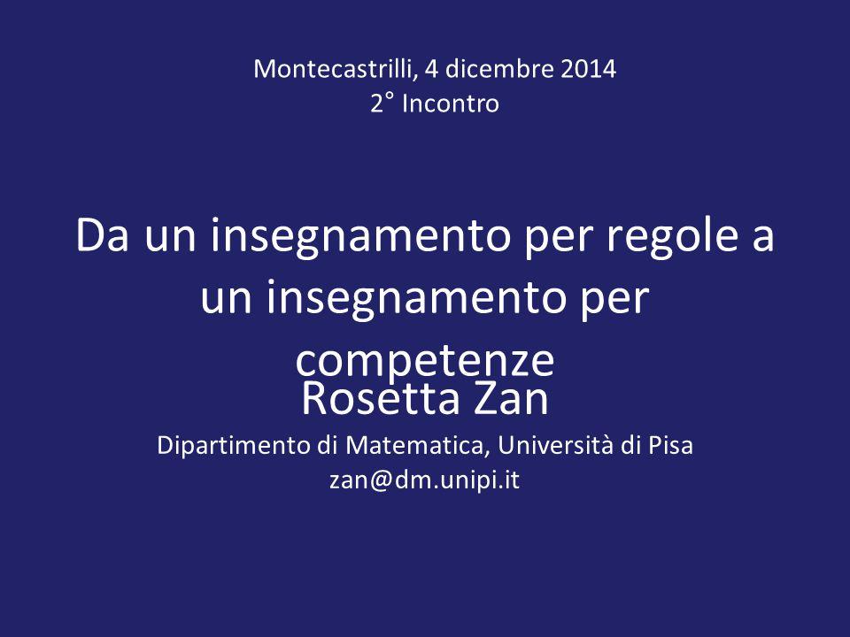 Da un insegnamento per regole a un insegnamento per competenze Rosetta Zan Dipartimento di Matematica, Università di Pisa zan@dm.unipi.it Montecastril