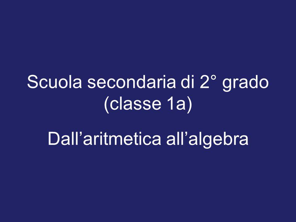 Scuola secondaria di 2° grado (classe 1a) Dall'aritmetica all'algebra
