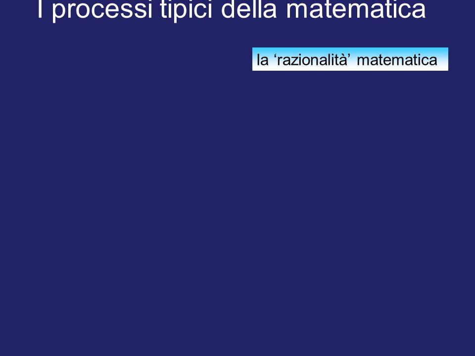 I processi tipici della matematica la 'razionalità' matematica