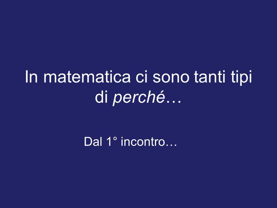 In matematica ci sono tanti tipi di perché… Dal 1° incontro…