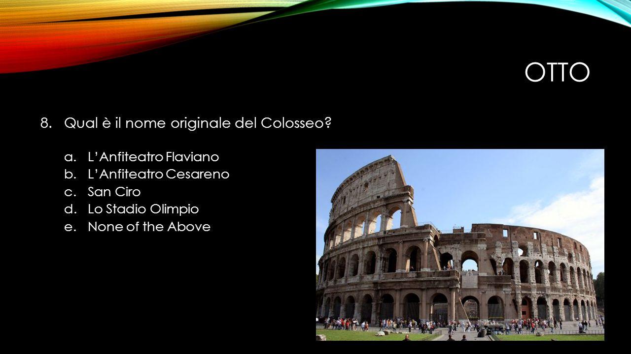OTTO 8.Qual è il nome originale del Colosseo.