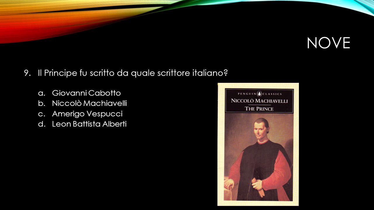 NOVE 9.Il Principe fu scritto da quale scrittore italiano.