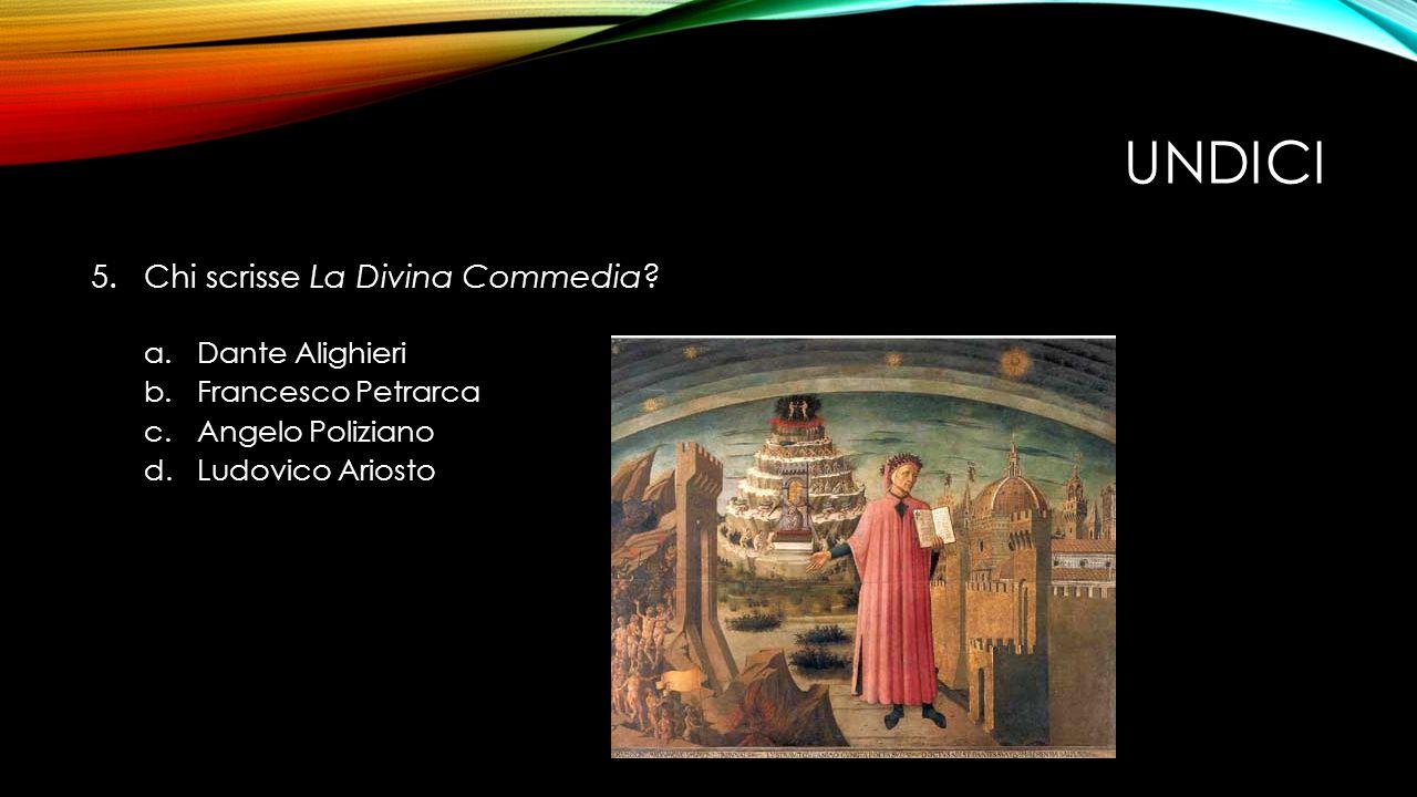 UNDICI 5.Chi scrisse La Divina Commedia.