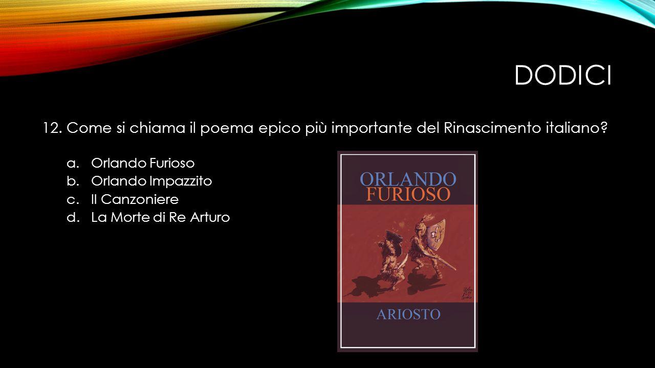 DODICI 12.Come si chiama il poema epico più importante del Rinascimento italiano.