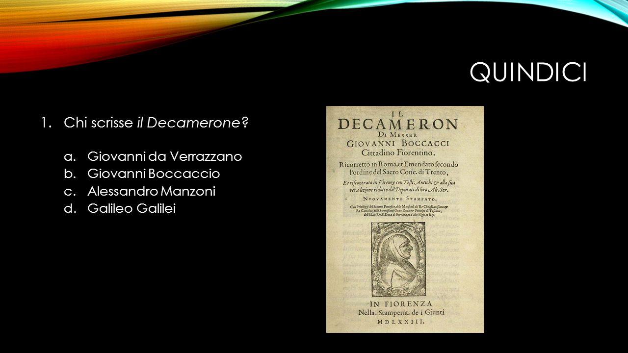 QUINDICI 1.Chi scrisse il Decamerone.