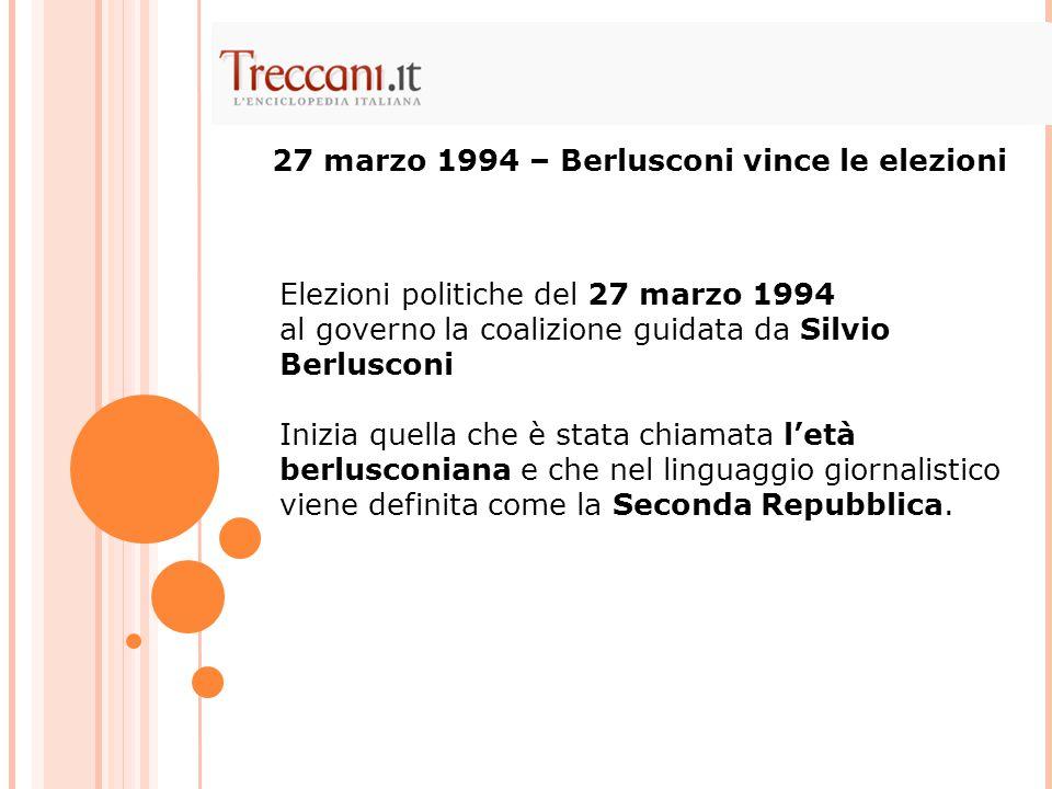Elezioni politiche del 27 marzo 1994 al governo la coalizione guidata da Silvio Berlusconi Inizia quella che è stata chiamata l'età berlusconiana e ch