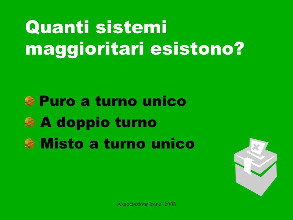 Associazione Irene_2008 Che cosa si intende per sistema maggioritario puro a turno unico.