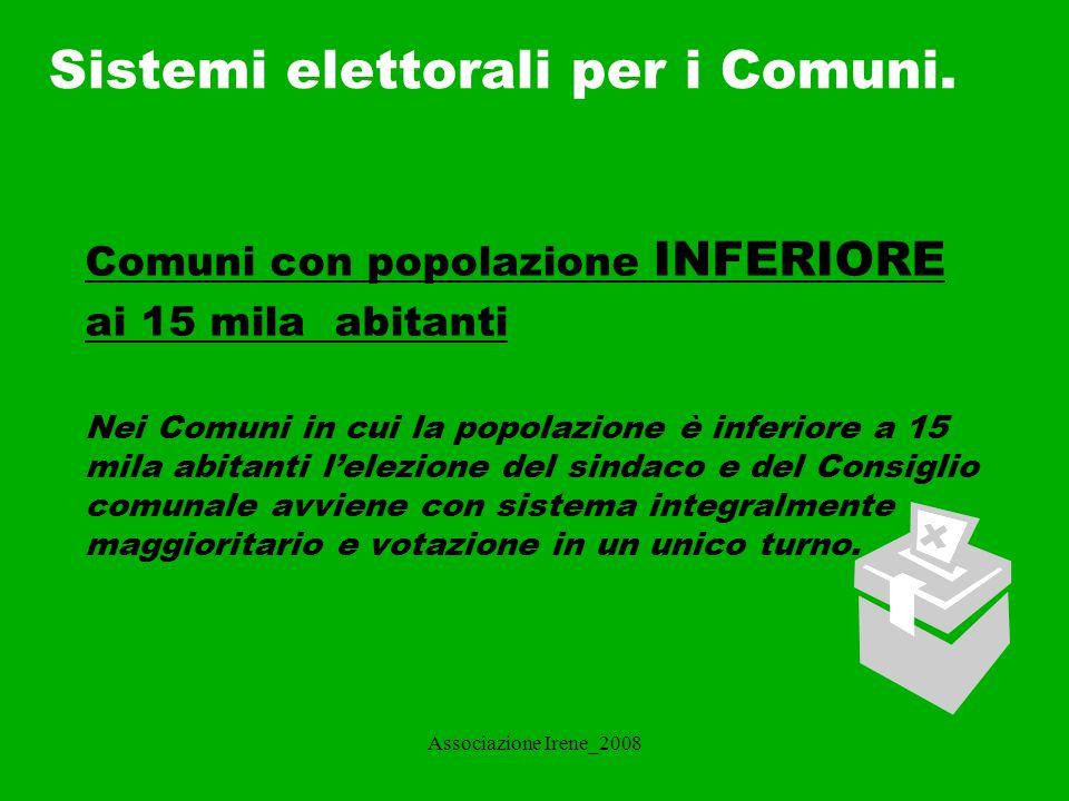 Associazione Irene_2008 Comuni con popolazione INFERIORE ai 15 mila abitanti L elettore dispone di un voto e vota contestualmente le lista e il relativo candidato sindaco.