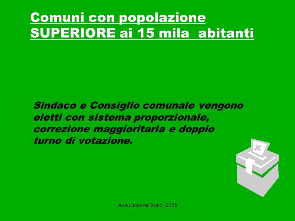 Associazione Irene_2008 Comuni con popolazione SUPERIORE ai 15mila abitanti_ 2 L elettore dispone di due voti, uno per la lista e l altro per il candidato sindaco, e di un voto di preferenza per un candidato della lista prescelta.