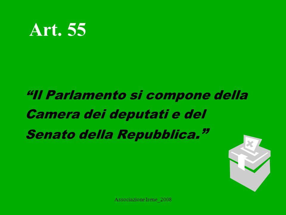 Associazione Irene_2008 Art.56 La Camera dei deputati è eletta a suffragio universale e diretto.
