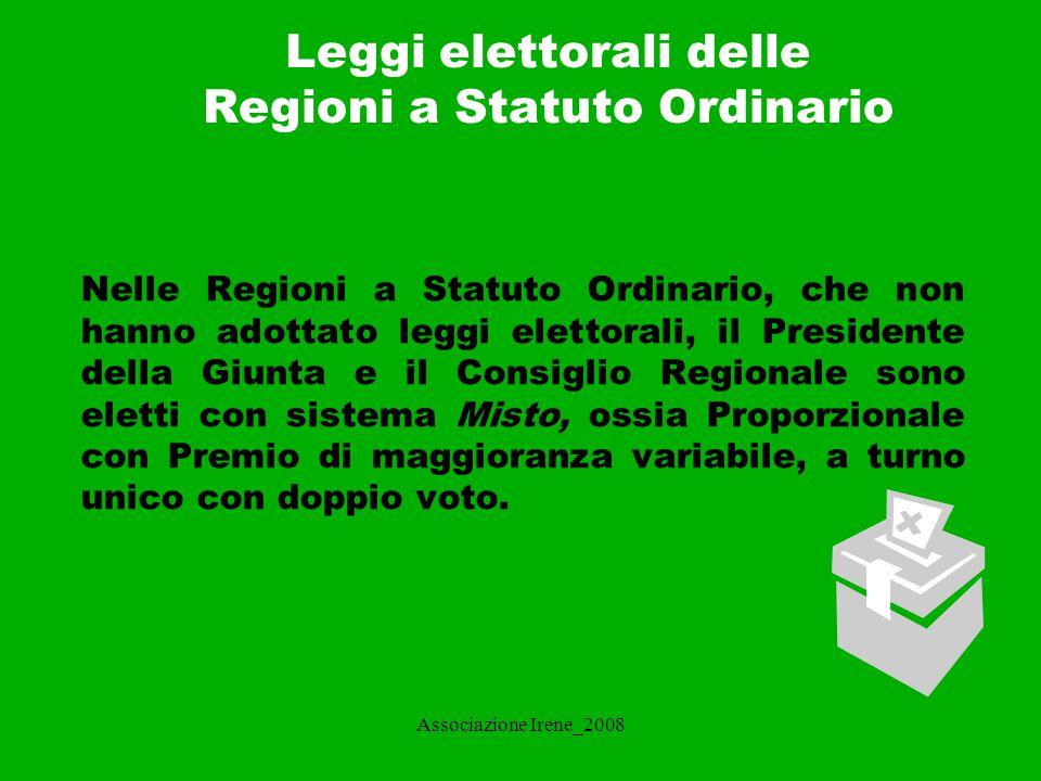 Associazione Irene_2008 Leggi elettorali delle Regioni a Statuto Ordinario_2 Gli elettori hanno a disposizione due voti: uno per la scelta del partito/ coalizione preferito a livello maggioritario, l altro per la scelta del partito a livello proporzionale.