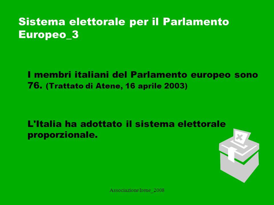 Associazione Irene_2008 Sistema elettorale per il Parlamento Europeo _ 4 In Italia l elettore può votare solo per una lista elettorale e può esprimere la propria preferenza, fino ad un massimo di tre ( a seconda delle circoscrizioni elettorali), per candidati presenti nella medesima lista prescelta.