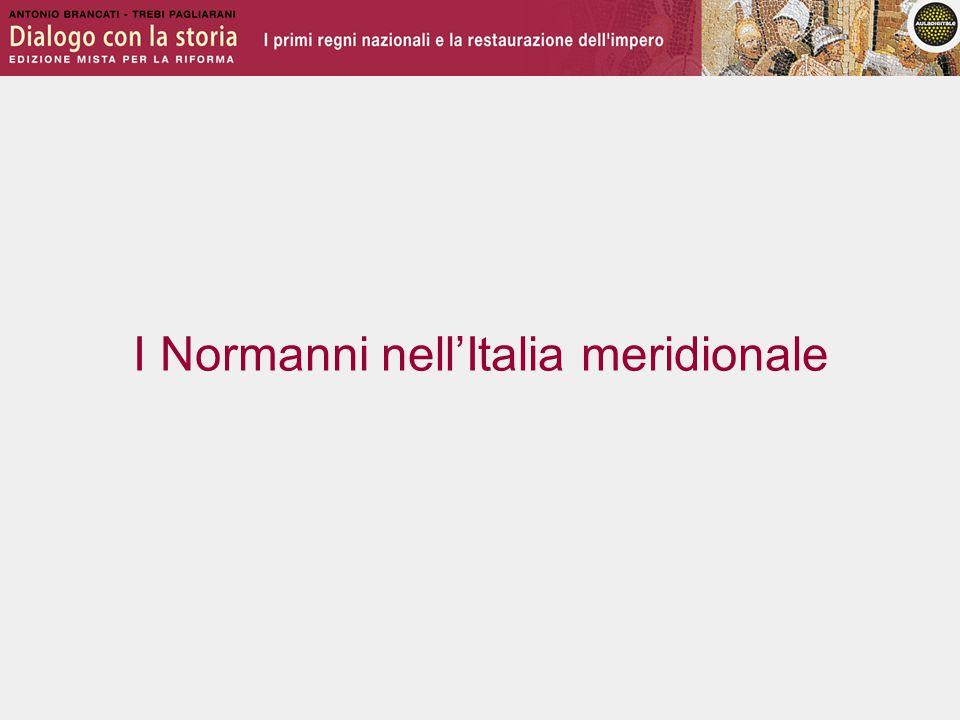 L'arrivo dei Normanni Il sud Italia è dilaniato da continue lotte fra i vari stati indipendenti costituiti dalla stratificazione degli insediamenti nei secoli.