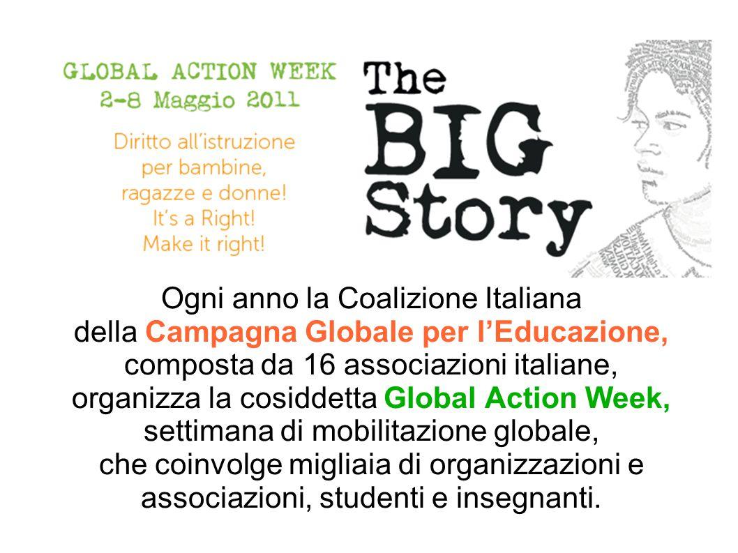 Ogni anno la Coalizione Italiana della Campagna Globale per l'Educazione, composta da 16 associazioni italiane, organizza la cosiddetta Global Action Week, settimana di mobilitazione globale, che coinvolge migliaia di organizzazioni e associazioni, studenti e insegnanti.